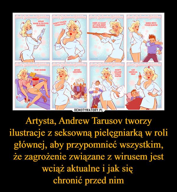 Artysta, Andrew Tarusov tworzy ilustracje z seksowną pielęgniarką w roli głównej, aby przypomnieć wszystkim,że zagrożenie związane z wirusem jest wciąż aktualne i jak się chronić przed nim –