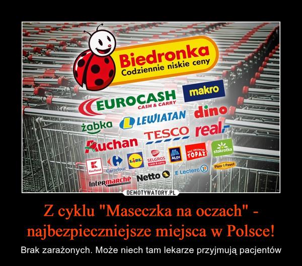 """Z cyklu """"Maseczka na oczach"""" - najbezpieczniejsze miejsca w Polsce! – Brak zarażonych. Może niech tam lekarze przyjmują pacjentów"""