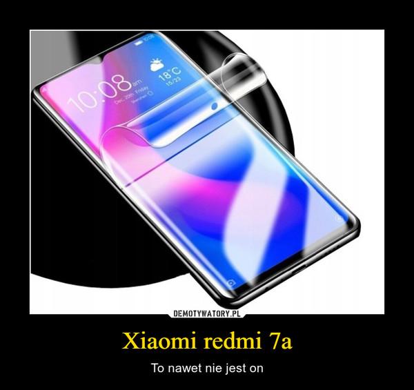 Xiaomi redmi 7a – To nawet nie jest on
