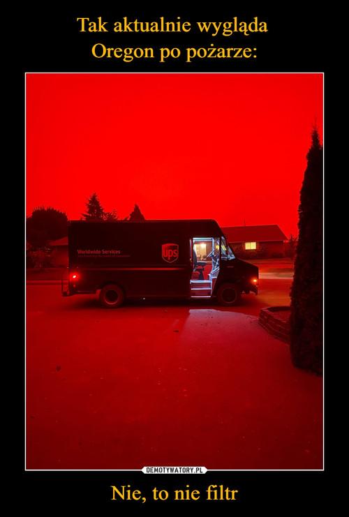 Tak aktualnie wygląda  Oregon po pożarze: Nie, to nie filtr
