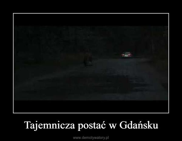 Tajemnicza postać w Gdańsku –