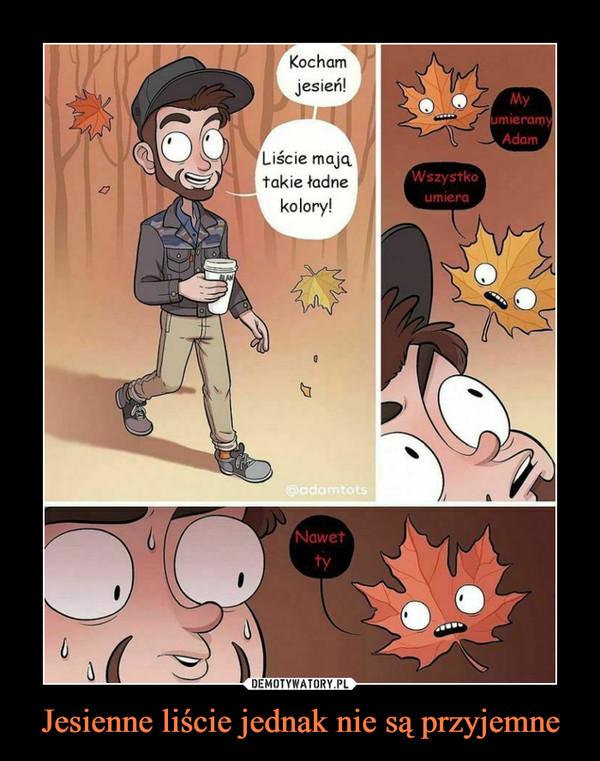 Jesienne liście jednak nie są przyjemne –