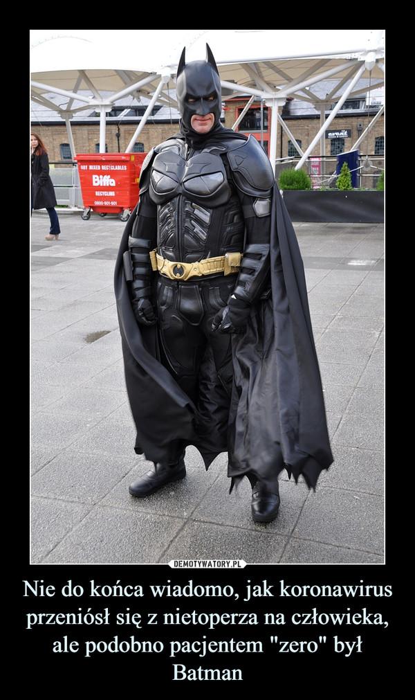 """Nie do końca wiadomo, jak koronawirus przeniósł się z nietoperza na człowieka, ale podobno pacjentem """"zero"""" był Batman –"""