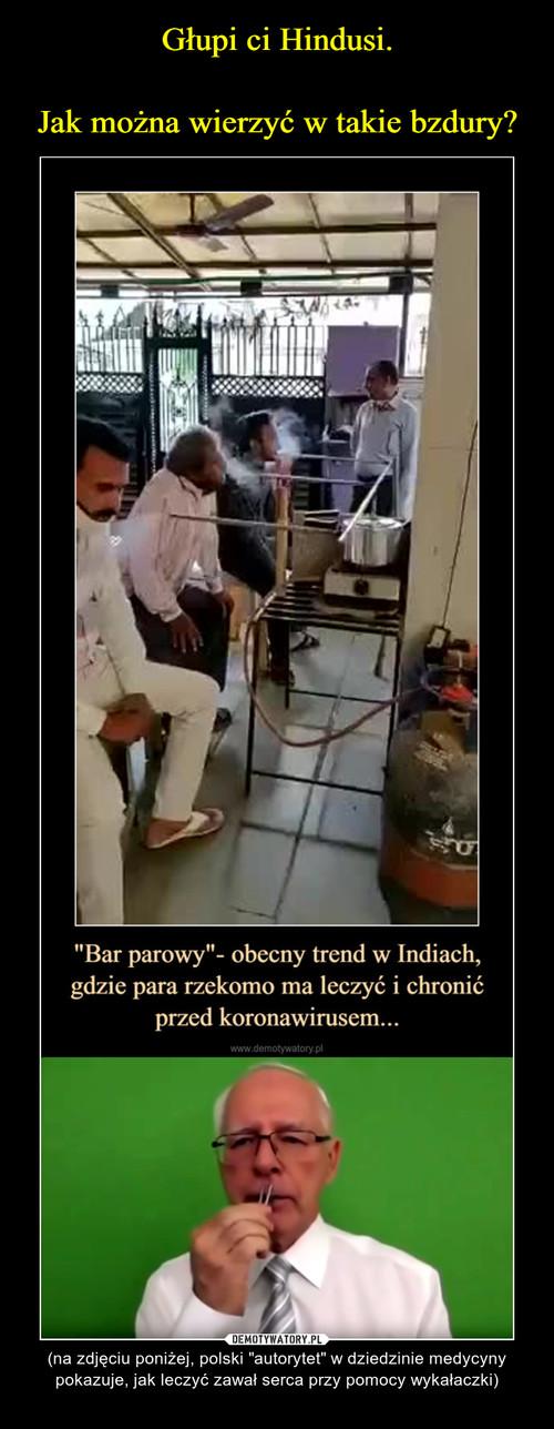 Głupi ci Hindusi.  Jak można wierzyć w takie bzdury?