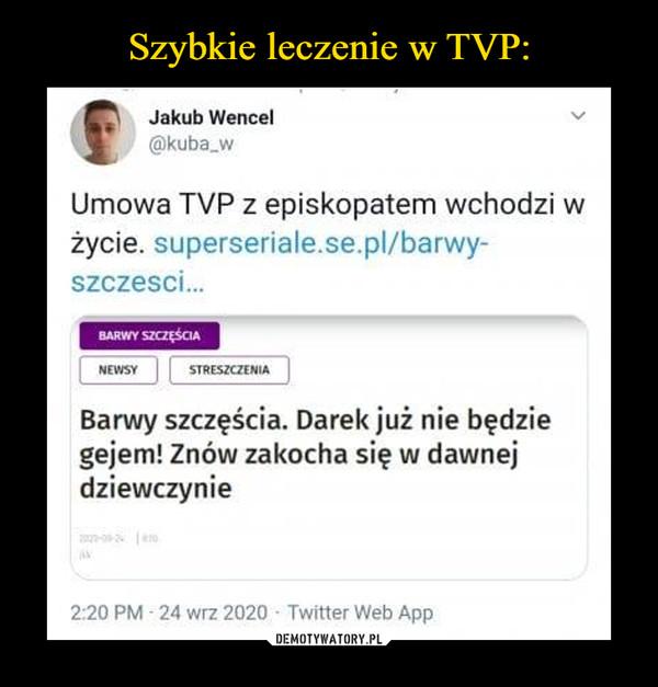 –  Jakub Wencel@kuba_wUmowa TVP z episkopatem wchodzi wżycie. superseriale.se.pl/barwy-szczesci.BARWY SZCZĘŚCIANEWSYSTRESZCZENIABarwy szczęścia. Darek już nie będziegejem! Znów zakocha się w dawnejdziewczynieeo.2:20 PM - 24 wrz 2020 - Twitter Web App