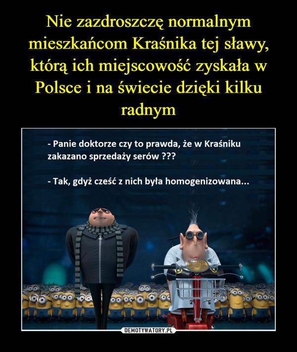 –  Panie doktorze czy to prawda, że w Kraśniku zakazano sprzedaży serów? Tak, gdyż część z nich była homogenizowana