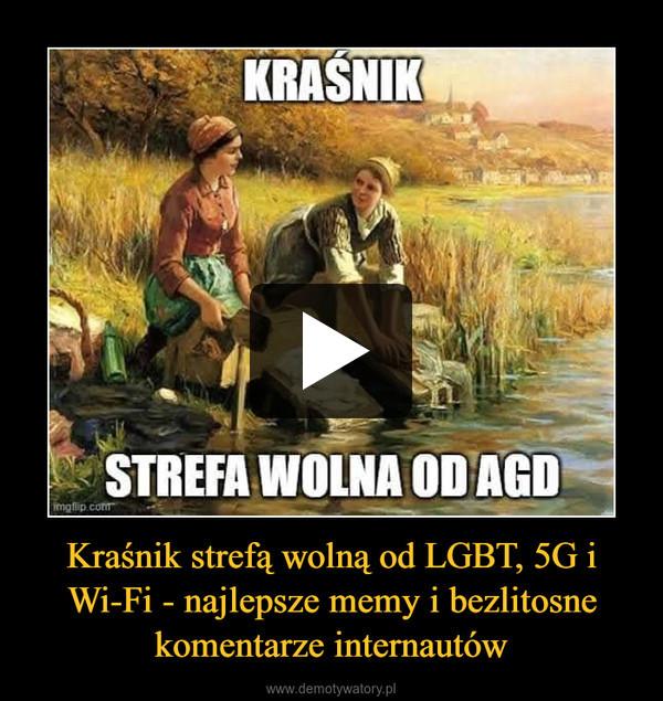 Kraśnik strefą wolną od LGBT, 5G i Wi-Fi - najlepsze memy i bezlitosnekomentarze internautów –