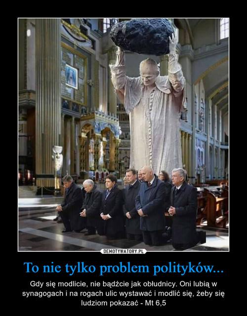 To nie tylko problem polityków...
