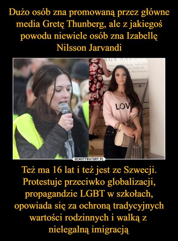 Też ma 16 lat i też jest ze Szwecji. Protestuje przeciwko globalizacji, propagandzie LGBT w szkołach, opowiada się za ochroną tradycyjnych wartości rodzinnych i walką z nielegalną imigracją –