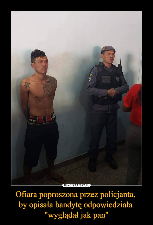 """Ofiara poproszona przez policjanta,  by opisała bandytę odpowiedziała  """"wyglądał jak pan"""""""