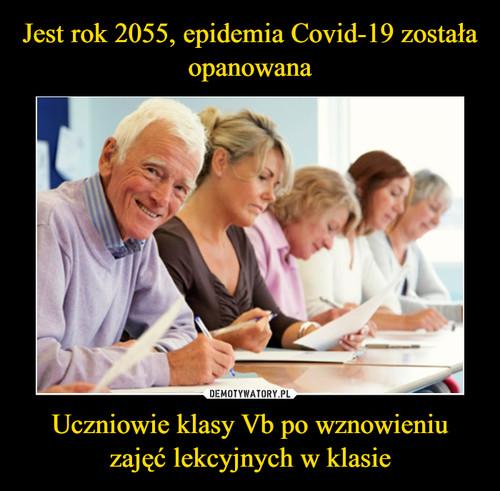 Jest rok 2055, epidemia Covid-19 została opanowana Uczniowie klasy Vb po wznowieniu zajęć lekcyjnych w klasie