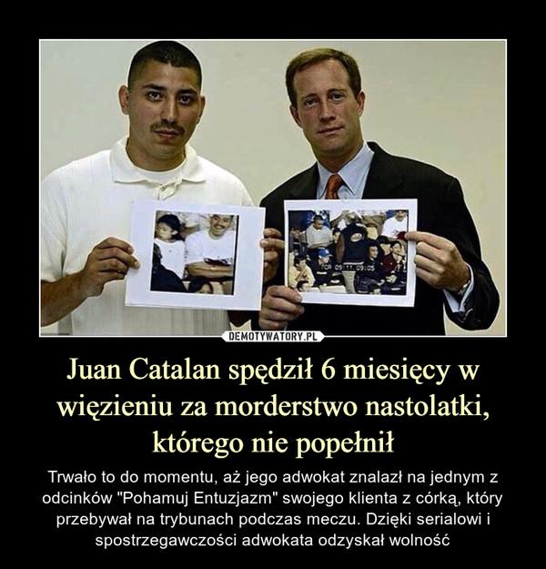 """Juan Catalan spędził 6 miesięcy w więzieniu za morderstwo nastolatki, którego nie popełnił – Trwało to do momentu, aż jego adwokat znalazł na jednym z odcinków """"Pohamuj Entuzjazm"""" swojego klienta z córką, który przebywał na trybunach podczas meczu. Dzięki serialowi i spostrzegawczości adwokata odzyskał wolność"""