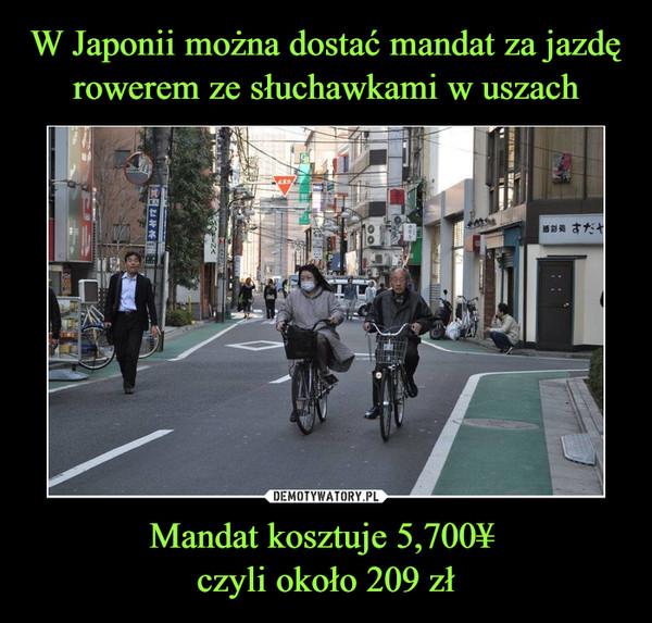 Mandat kosztuje 5,700¥ czyli około 209 zł –