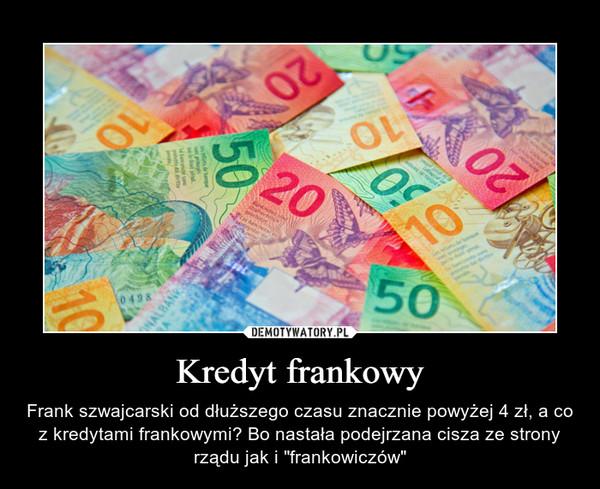 """Kredyt frankowy – Frank szwajcarski od dłuższego czasu znacznie powyżej 4 zł, a co z kredytami frankowymi? Bo nastała podejrzana cisza ze strony rządu jak i """"frankowiczów"""""""