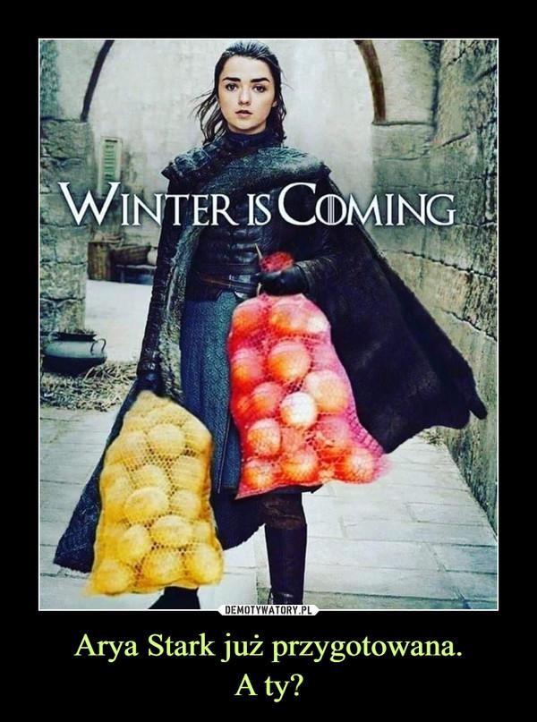 Arya Stark już przygotowana.A ty? –