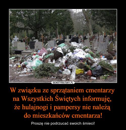 W związku ze sprzątaniem cmentarzy  na Wszystkich Świętych informuję,  że hulajnogi i pampersy nie należą  do mieszkańców cmentarza!