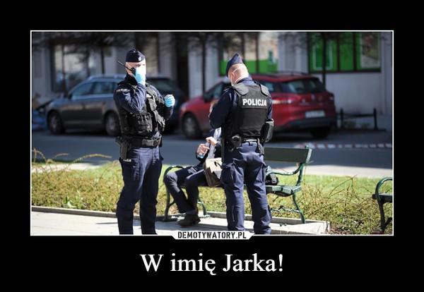 W imię Jarka! –