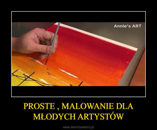 PROSTE , MALOWANIE DLA MŁODYCH ARTYSTÓW –