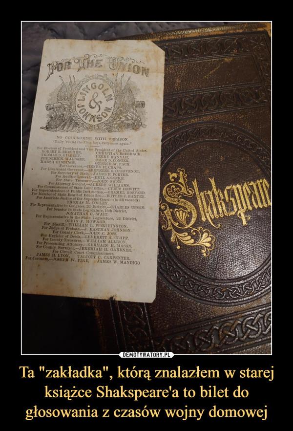 """Ta """"zakładka"""", którą znalazłem w starej książce Shakspeare'a to bilet do głosowania z czasów wojny domowej –"""