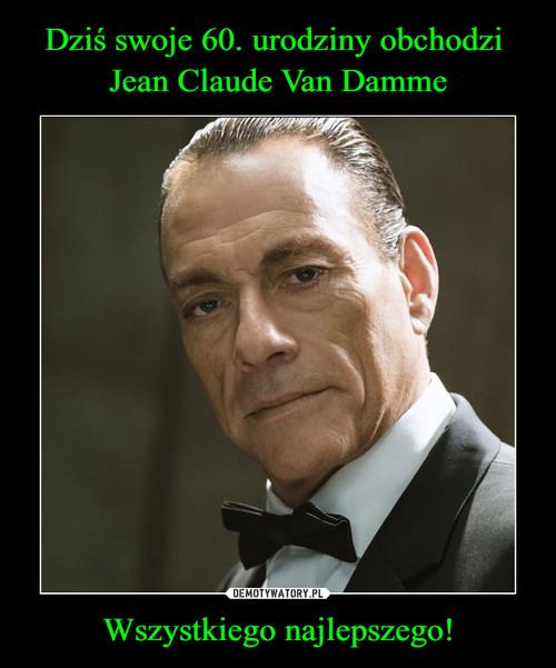 Dziś swoje 60. urodziny obchodzi  Jean Claude Van Damme Wszystkiego najlepszego!