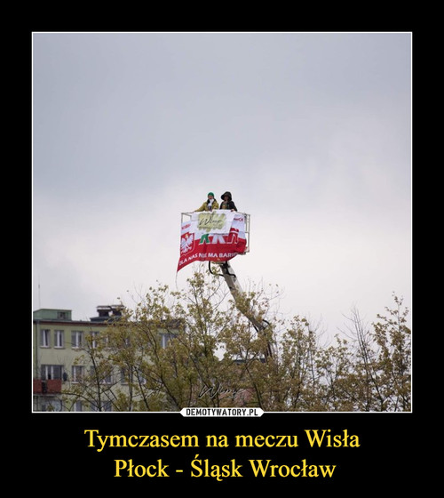Tymczasem na meczu Wisła  Płock - Śląsk Wrocław
