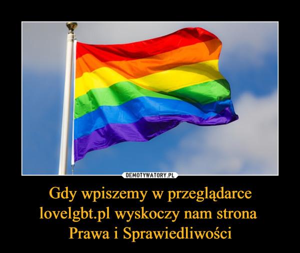 Gdy wpiszemy w przeglądarce lovelgbt.pl wyskoczy nam strona Prawa i Sprawiedliwości –