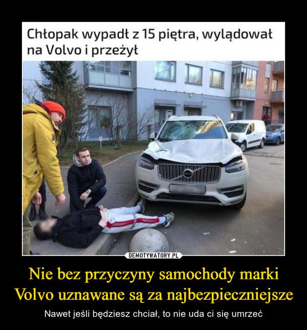 Nie bez przyczyny samochody marki Volvo uznawane są za najbezpieczniejsze