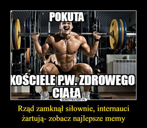Rząd zamknął siłownie, internauci żartują- zobacz najlepsze memy