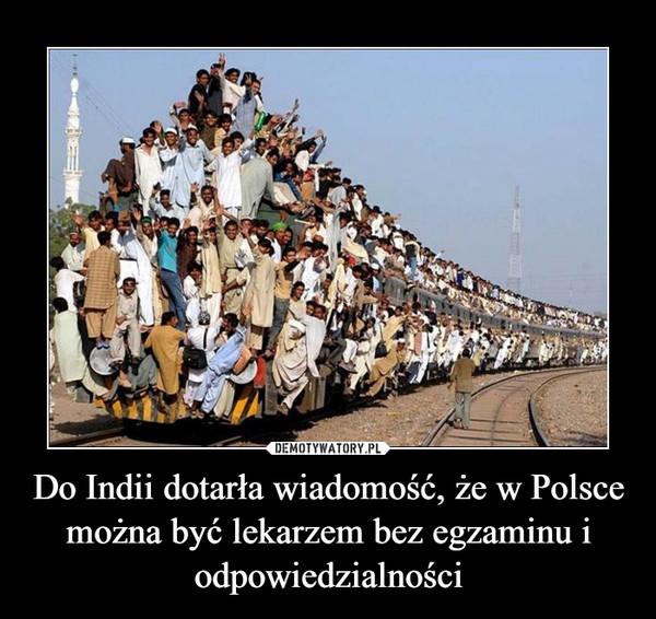 Do Indii dotarła wiadomość, że w Polsce można być lekarzem bez egzaminu i odpowiedzialności –