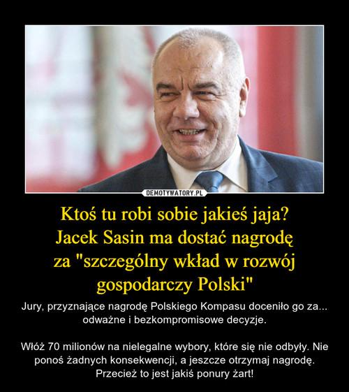 """Ktoś tu robi sobie jakieś jaja? Jacek Sasin ma dostać nagrodę za """"szczególny wkład w rozwój gospodarczy Polski"""""""