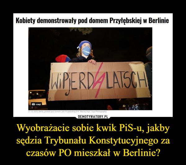 Wyobrażacie sobie kwik PiS-u, jakby sędzia Trybunału Konstytucyjnego za czasów PO mieszkał w Berlinie? –  Kobiety demonstrowały pod domem Przyłębskiej w Berlinie