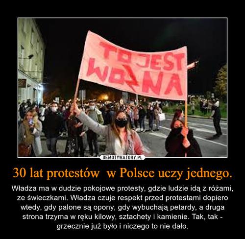 30 lat protestów  w Polsce uczy jednego.