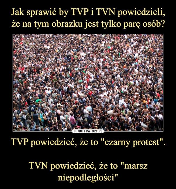 """TVP powiedzieć, że to """"czarny protest"""".TVN powiedzieć, że to """"marsz niepodległości"""" –"""