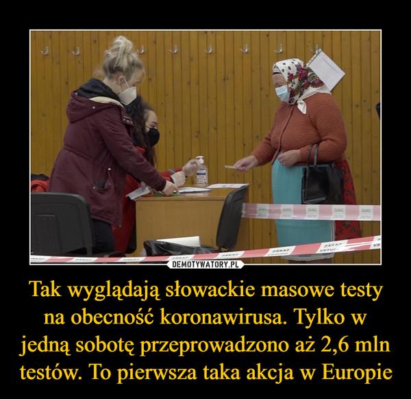 Tak wyglądają słowackie masowe testy na obecność koronawirusa. Tylko w jedną sobotę przeprowadzono aż 2,6 mln testów. To pierwsza taka akcja w Europie –