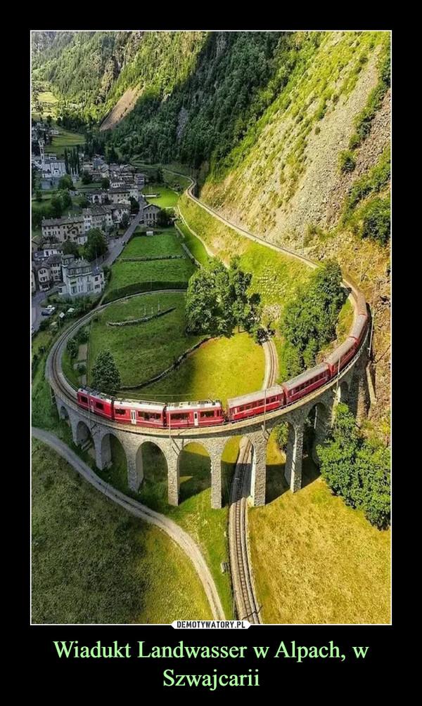 Wiadukt Landwasser w Alpach, w Szwajcarii –