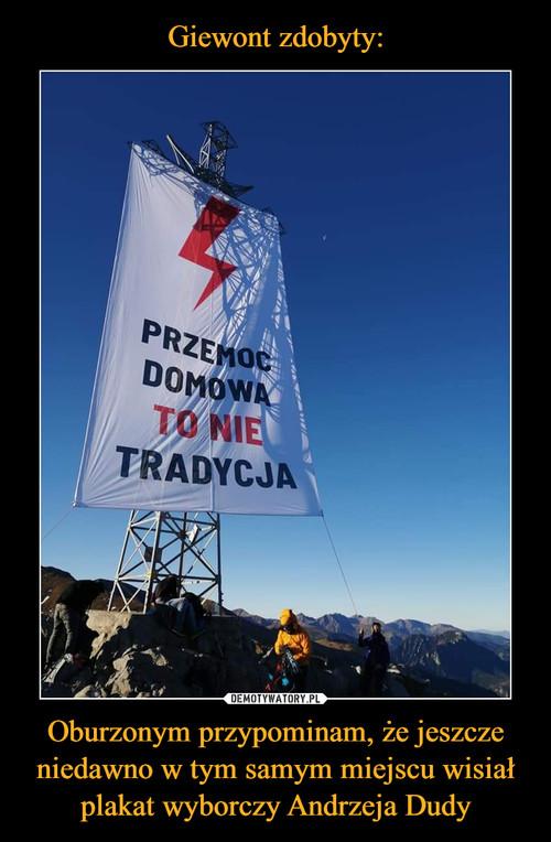 Giewont zdobyty: Oburzonym przypominam, że jeszcze niedawno w tym samym miejscu wisiał plakat wyborczy Andrzeja Dudy