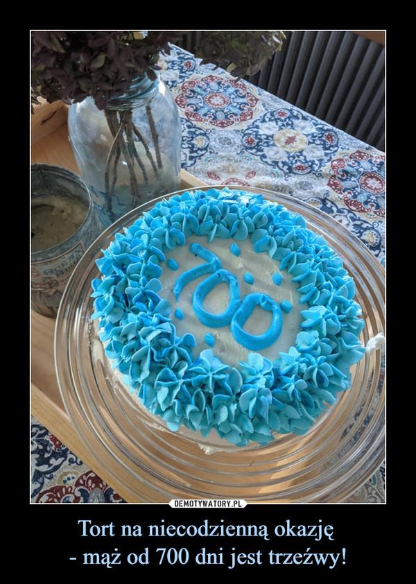 Tort na niecodzienną okazję - mąż od 700 dni jest trzeźwy! –