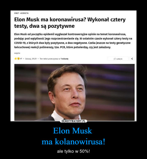 Elon Musk  ma kolanowirusa!