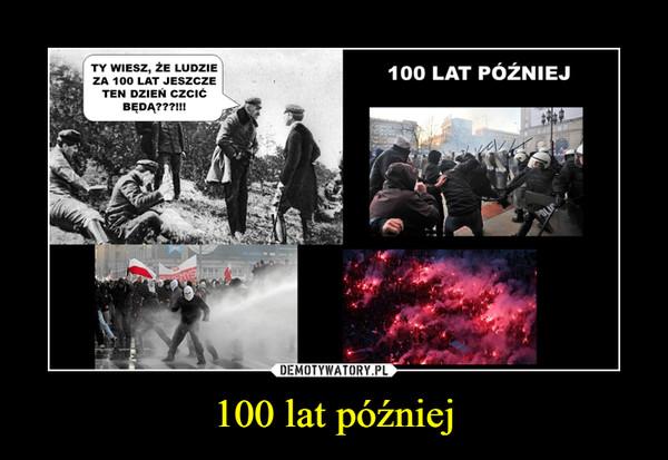 100 lat później –