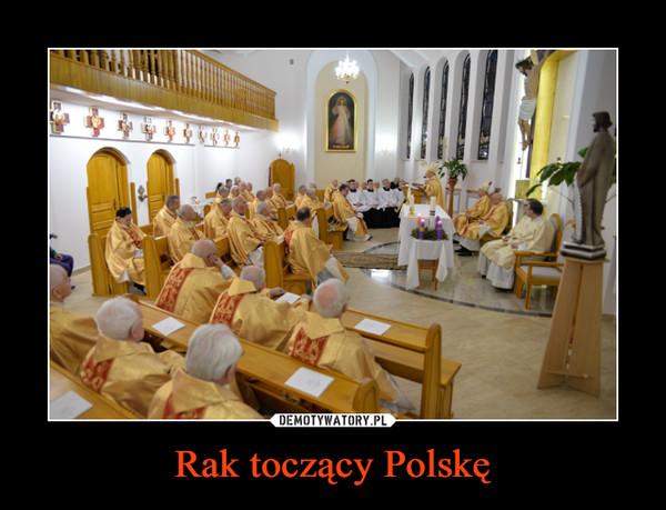 Rak toczący Polskę –
