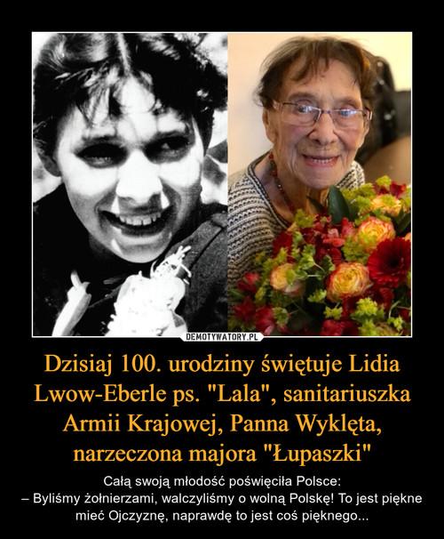 """Dzisiaj 100. urodziny świętuje Lidia Lwow-Eberle ps. """"Lala"""", sanitariuszka Armii Krajowej, Panna Wyklęta, narzeczona majora """"Łupaszki"""""""