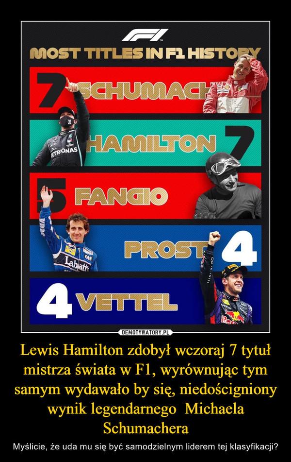 Lewis Hamilton zdobył wczoraj 7 tytuł mistrza świata w F1, wyrównując tym samym wydawało by się, niedościgniony wynik legendarnego  Michaela Schumachera – Myślicie, że uda mu się być samodzielnym liderem tej klasyfikacji?