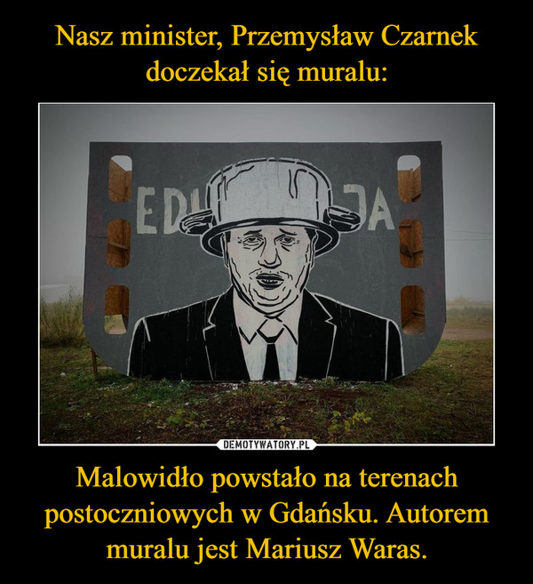 Malowidło powstało na terenach postoczniowych w Gdańsku. Autorem muralu jest Mariusz Waras. –