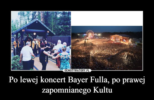 Po lewej koncert Bayer Fulla, po prawej zapomnianego Kultu