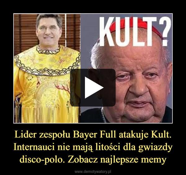 Lider zespołu Bayer Full atakuje Kult. Internauci nie mają litości dla gwiazdy disco-polo. Zobacz najlepsze memy –