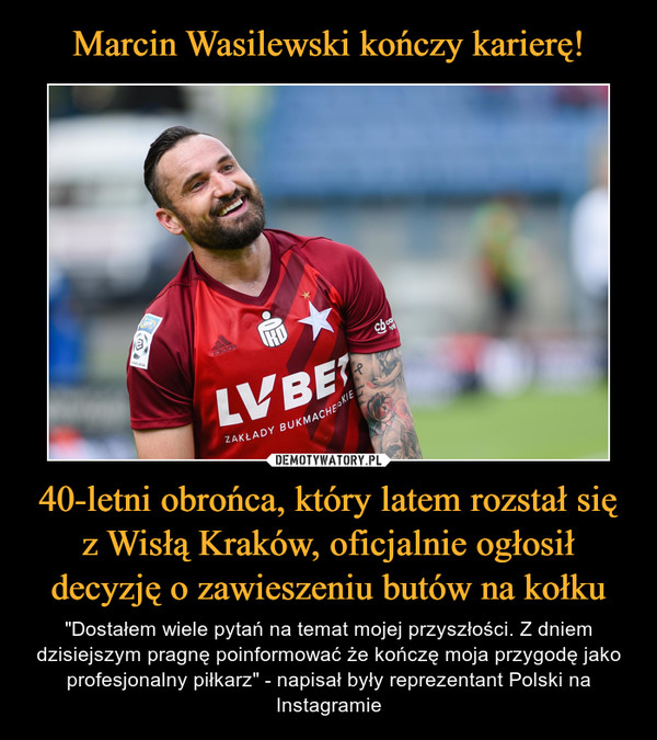 """40-letni obrońca, który latem rozstał się z Wisłą Kraków, oficjalnie ogłosił decyzję o zawieszeniu butów na kołku – """"Dostałem wiele pytań na temat mojej przyszłości. Z dniem dzisiejszym pragnę poinformować że kończę moja przygodę jako profesjonalny piłkarz"""" - napisał były reprezentant Polski na Instagramie"""