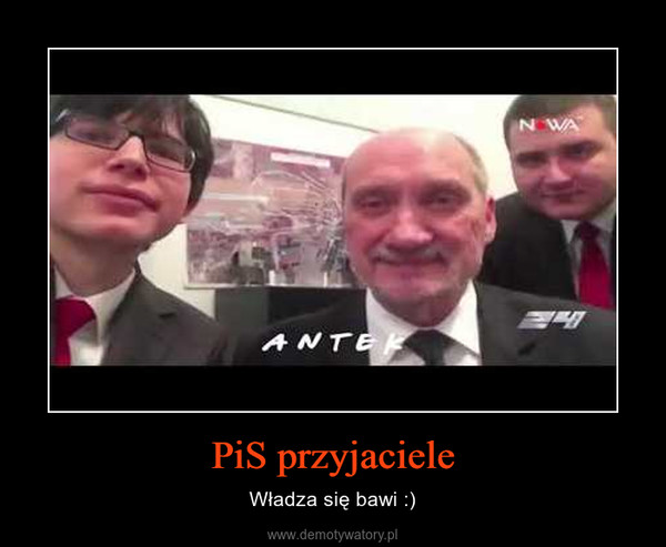 PiS przyjaciele – Władza się bawi :)