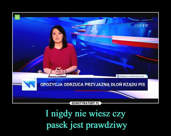 I nigdy nie wiesz czy pasek jest prawdziwy –  TVP 1HDO Oglądaj na: wiadomosci.tvp.plOPOZYCJA ODRZUCA PRZYJAZNĄ DŁOŃ RZĄDU PIS