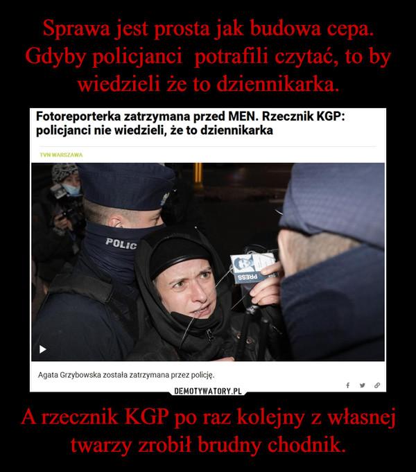 A rzecznik KGP po raz kolejny z własnej twarzy zrobił brudny chodnik. –