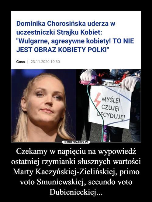 Czekamy w napięciu na wypowiedź ostatniej rzymianki słusznych wartości Marty Kaczyńskiej-Zielińskiej, primo voto Smuniewskiej, secundo voto Dubienieckiej...